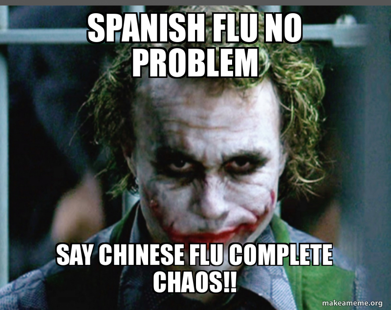 SpaNish flu no problem Say CHINESE flu coMplete cHaos!! | Make a Meme