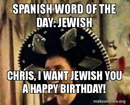 Spanish Word Of The Day Jewish Chris I Want Jewish You A Happy