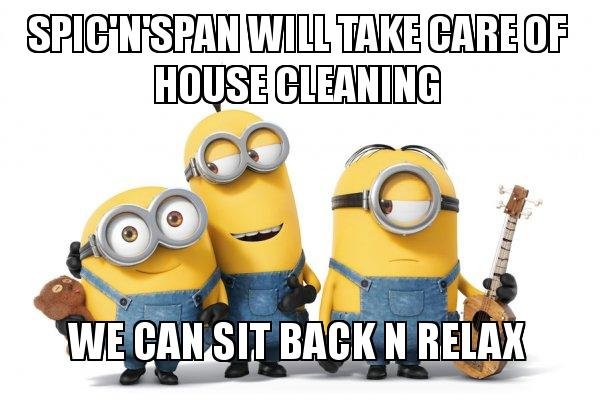 Spicnspan Will Take Care Of House Cleaning We Can Sit Back N Relax