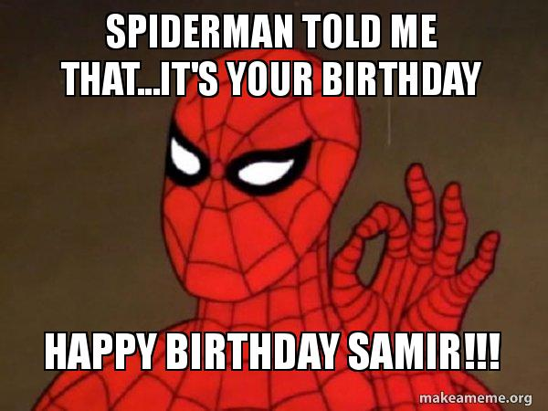Spiderman Told Me Thatits Your Birthday Happy Birthday Samir