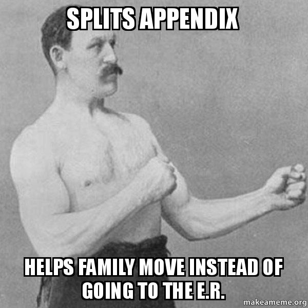 SPLITS APPENDIX HELPS FAMILY MOVE INSTEAD OF GOING TO THE E R