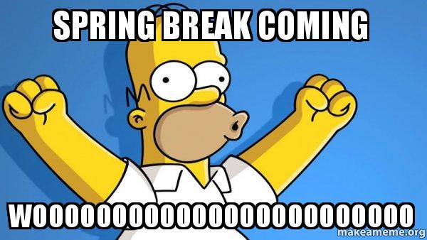 Spring Break Coming Woooooooooooooooooooooooo Happy Homer Make A
