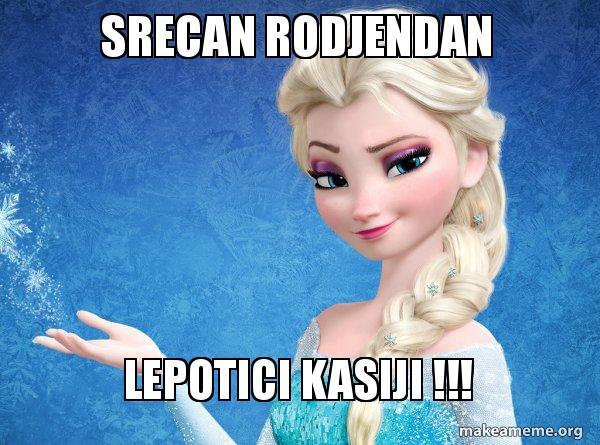 Srecan Rodjendan Lepotici Kasiji !!!   Elsa from Frozen   Make a Meme
