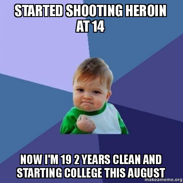 Started Shooting Heroin At 14 Now I'm 19 2 Years Clean And