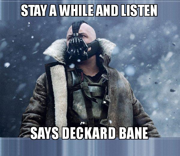 Stay A While And Listen Says Deckard Bane Bane Born Into It