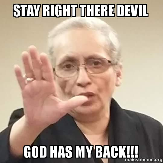 stay right there m3wtsg stay right there devil god has my back!!! make a meme