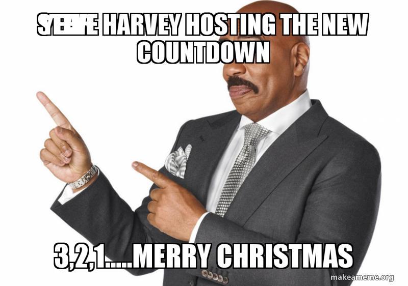 Countdown To Christmas Meme.Steve Harvey Hosting The New Year Countdown 3 2 1 Merry