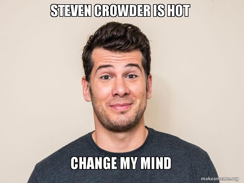 Steven Crowder is Hot Change My Mind | Make a Meme