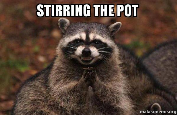 stirring the pot kvzkts stirring the pot evil plotting raccoon make a meme,Pot Stirring Meme