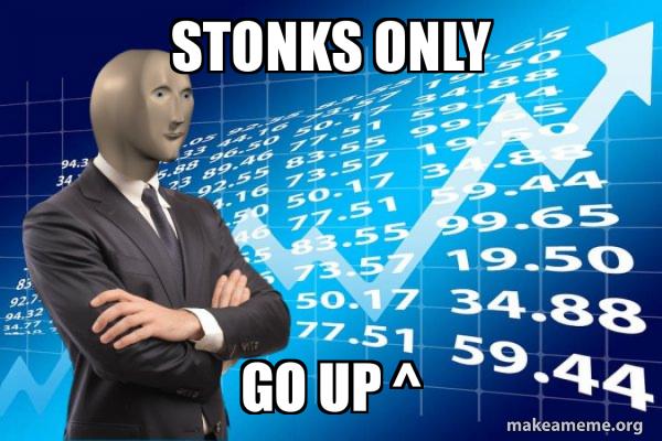 STONKS ONLY GO UP ^ - | Make a Meme