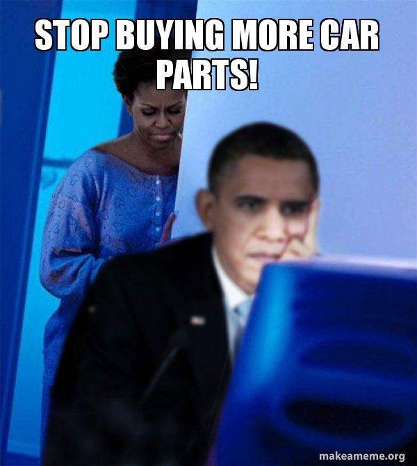 Stop Buying More Car Parts Redditor Obama S Wife Make A Meme