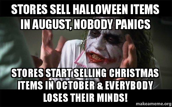 Christmas In August Meme.Stores Sell Halloween Items In August Nobody Panics Stores