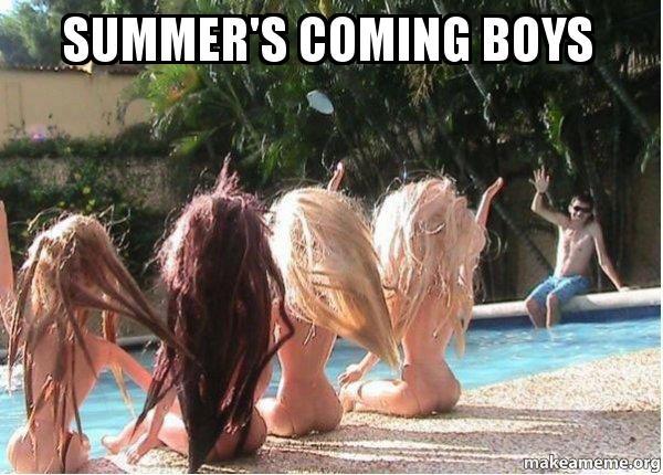 Summers Coming Boys Spring Break Forever Alone Make A Meme