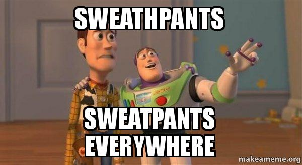 Sweathpants Sweatpants Everywhere