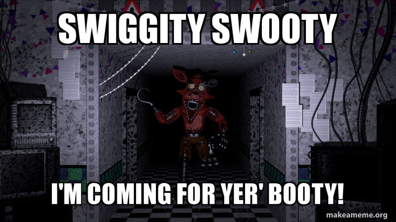 Swiggity Swooty I M Coming For Yer Booty Fnaf Foxy Make A Meme Songs not mine but falls under fair use. coming for yer booty fnaf foxy