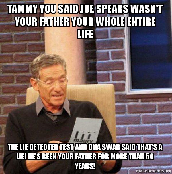 tammy you said tammy you said joe spears wasn't your father your whole entire