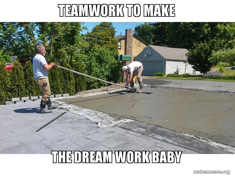 teamwork to make the dream work baby make a meme