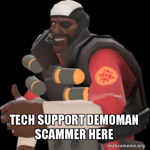Tech Support Demoman Scammer Here Make A Meme