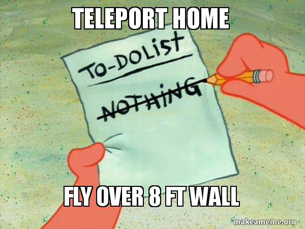 Teleport home Fly over 8 ft wall - TO-DO List | Make a Meme