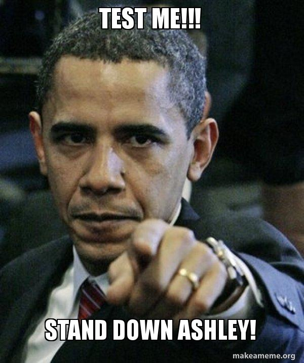 test me stand test me!!! stand down ashley! angry obama make a meme,Stand Down Meme