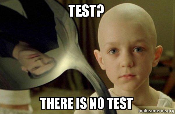Test There Is No Test There Is No Test Make A Meme
