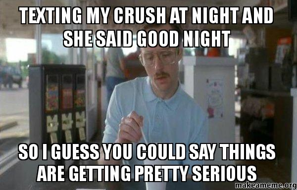 texting my Crush at night and she said good night SO i guess you