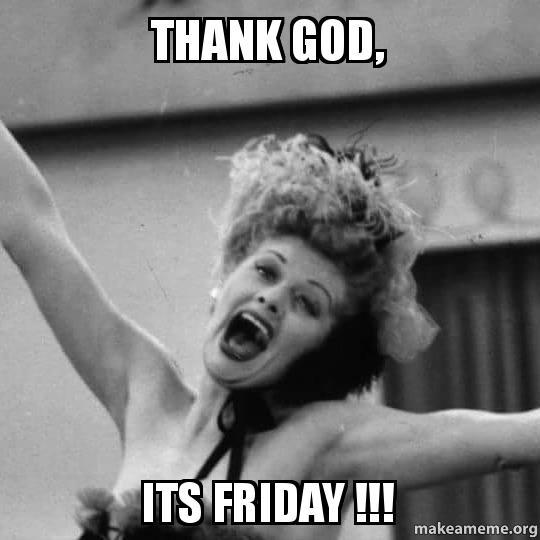 Thank God Its Friday Make A Meme