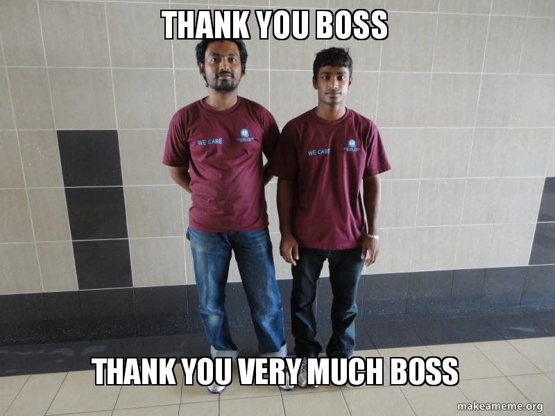 thank you boss thank you boss thank you very much boss make a meme
