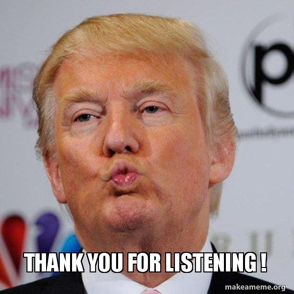 Funny Thank You For Listening Meme : Thank you for listening donald trump kissing make a meme