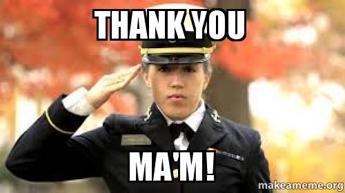 Thank you Ma'm! | Make a Meme