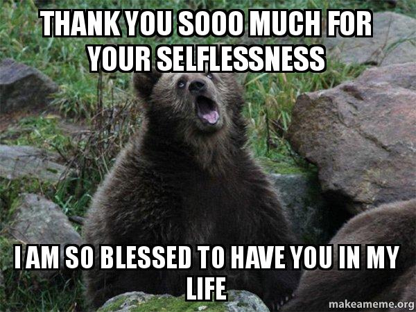 Thank You Sooo Much For Your Selflessness I Am So Blessed