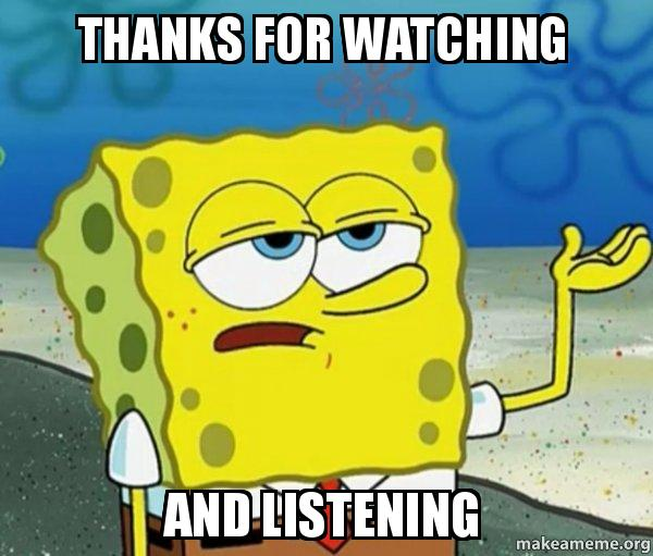 Funny Thank You For Listening Meme : Thanks for watching and listening tough spongebob i ll