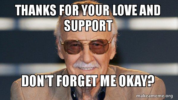 Thanks For Your Love And Support Dont Forget Me Okay Stan Lee