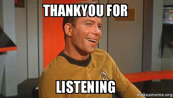 Funny Thank You For Listening Meme : Thankyou for listening ridiculously photogenic starship