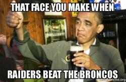 that face you fy51qv that face you make when raiders beat the broncos upvote obama