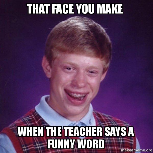 Funny Face Meme Maker : That face you make when the teacher says a funny word