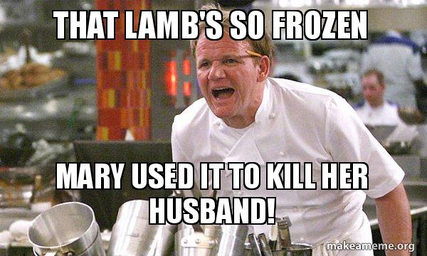 That Lamb S So Frozen Mary Used It To Kill Her Husband