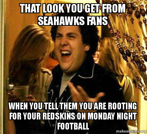 that look you get from seahawks fans when you tell them you are