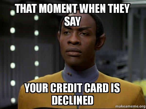 That Moment When They Say Your Credit Card Is Declined