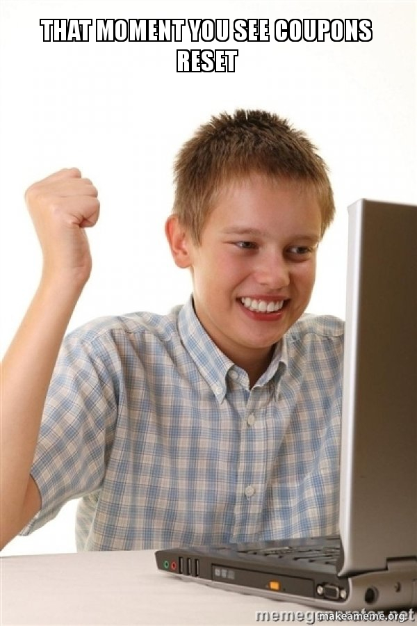 That Moment You See Coupons Reset First Day On The Internet Kid Make A Meme