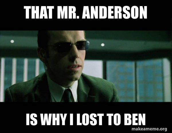 That Mr Anderson Is Why I Lost To Ben Agent Smith From The Matrix Make A Meme