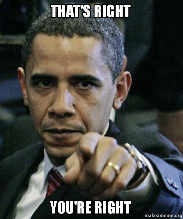that s right you re right angry obama make a meme