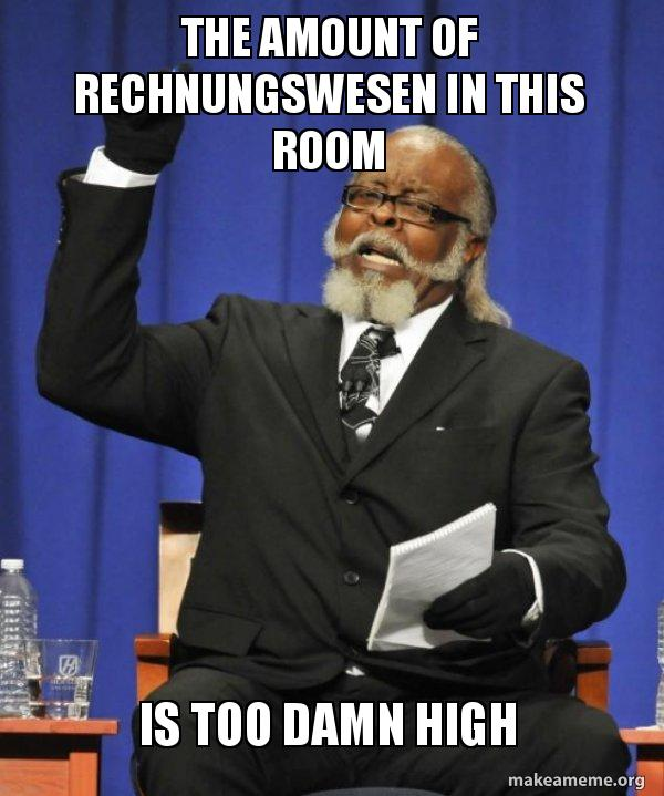 The Amount Of Rechnungswesen In This Room Is Too Damn High Too