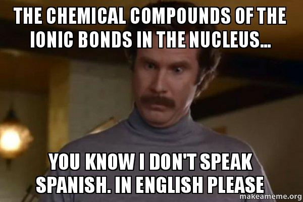 The chemical compounds of the ionic bonds in the nucleus... You ...
