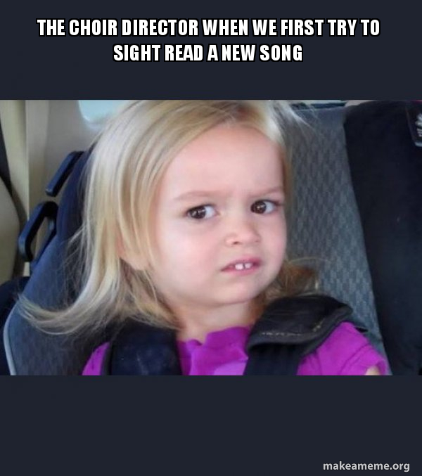 The Choir Director When We First Try To Sight Read A New Song Side