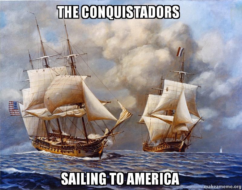the conquistadors sailing to america make a meme