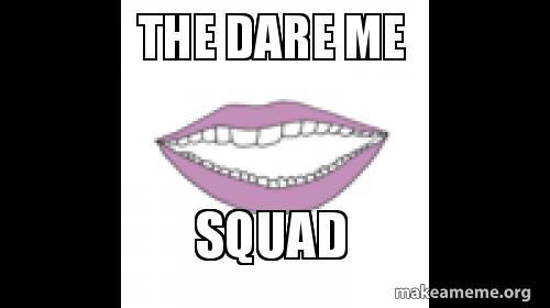THE DARE ME SQUAD - SAM , TOMMY , AND KYSRTEN | Make a Meme