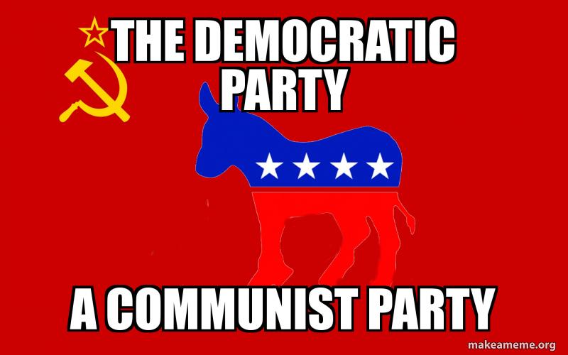 the democratic party a communist party | Make a Meme