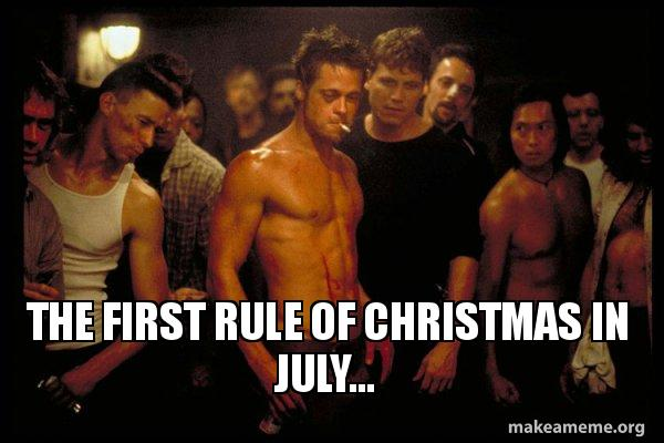 Merry Christmas In July Meme.The First Rule Of Christmas In July Fight Club Make A