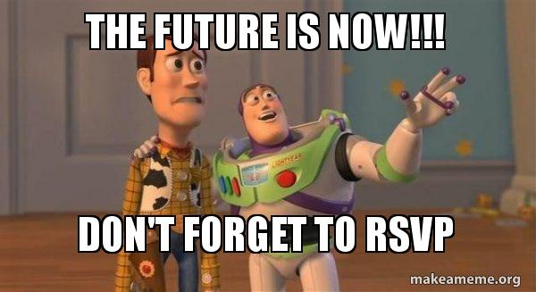 the future is s4fv5f the future is now!!! don't forget to rsvp buzz and woody (toy